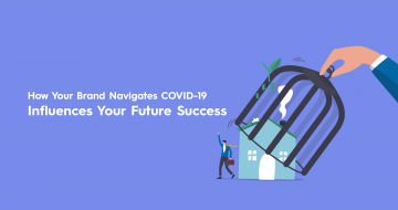 How Your Brand Navigates COVID-19 Influences Your Future Success